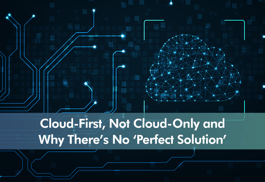 Cloud-First, Not Cloud-Only and Why There's No 'Perfect Solution' Insight cover image.